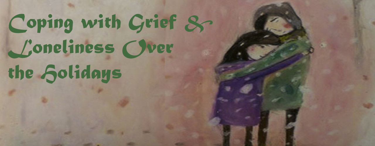 Coping with Grief & Loneliness Over the Holidays